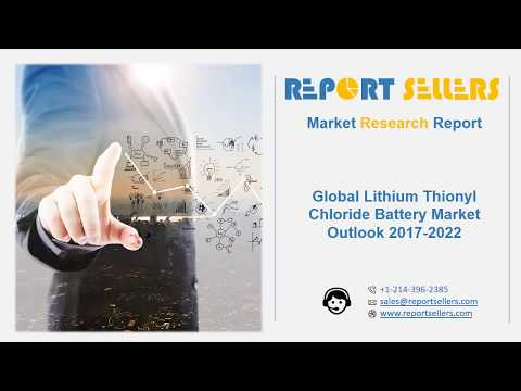 Global Lithium Thionyl Chloride Battery Market Research Report | Report Sellers