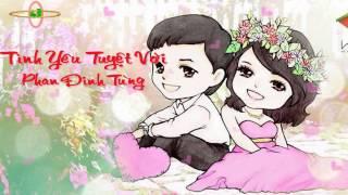Tình Yêu Tuyệt Vời - Phan Đinh Tùng