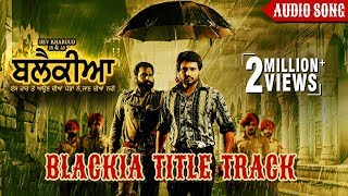 Blackia Title Track Full Audio Song Himmat Sandhu Desi Crew Dev Kharoud Yellow Music