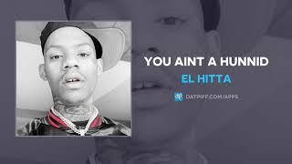 El Hitta - You Aint A Hunnid (AUDIO)