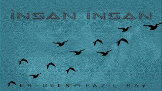 ER SEEn ft Fazıl Say - İnsan İnsan (Muhyİddİn Abdal Lyric )