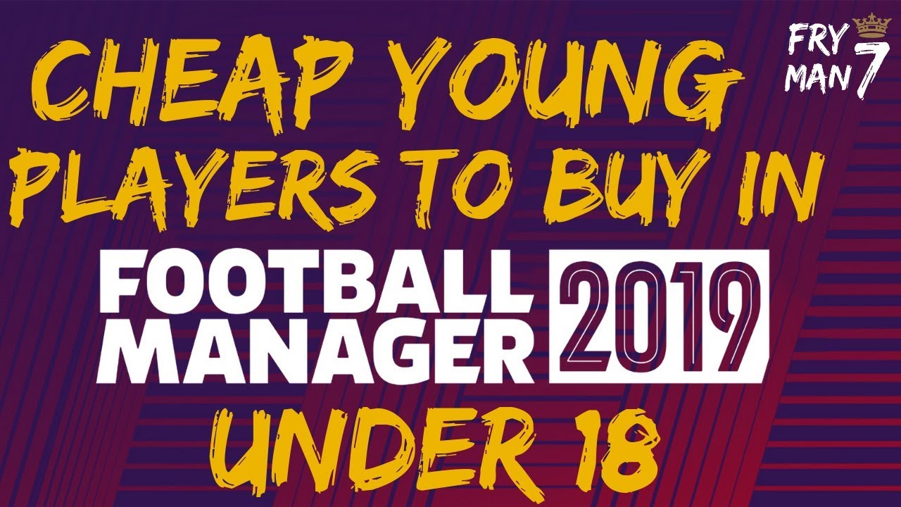 FM19 | Cheap Players to buy in Football Manager 2019 | Under 18