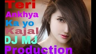 Teri Ankhya Ka yo Kajal Remix DJ MJ Production