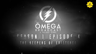 Season 1 Episode 4 - The Keepers Of Existence - The Omega Broadcast | A Fallout Story
