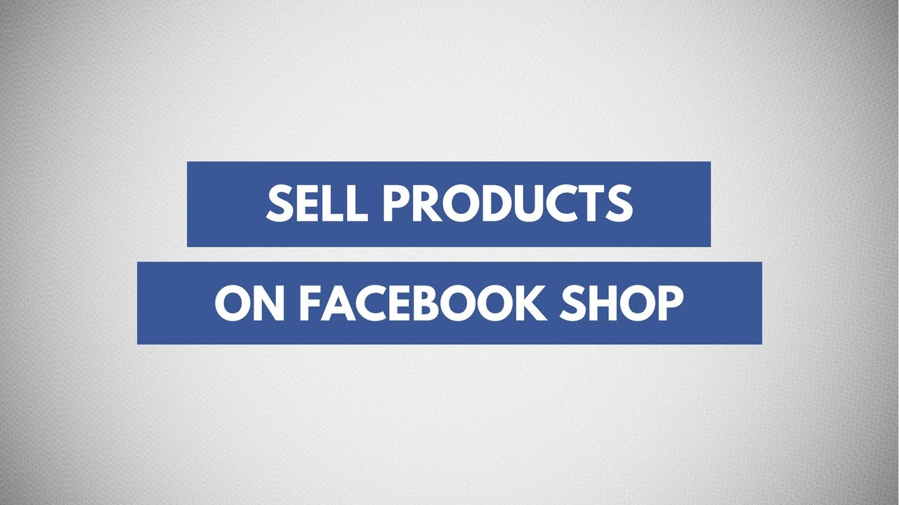 3d412e59652031 Learn How To Create A Facebook Shop To Sell Your Products Directly On Your  Page