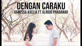 Download Lagu Dengan Caraku - Arsy Widianto, Brisia Jodie (Cover by Vanessa Axelia ft Alrido Pradanar) Mp3