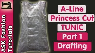 How to make Tunic Top | A-Line Princess Cut Tunic | Part 1 - Drafting and Cloth Cutting | in Hindi