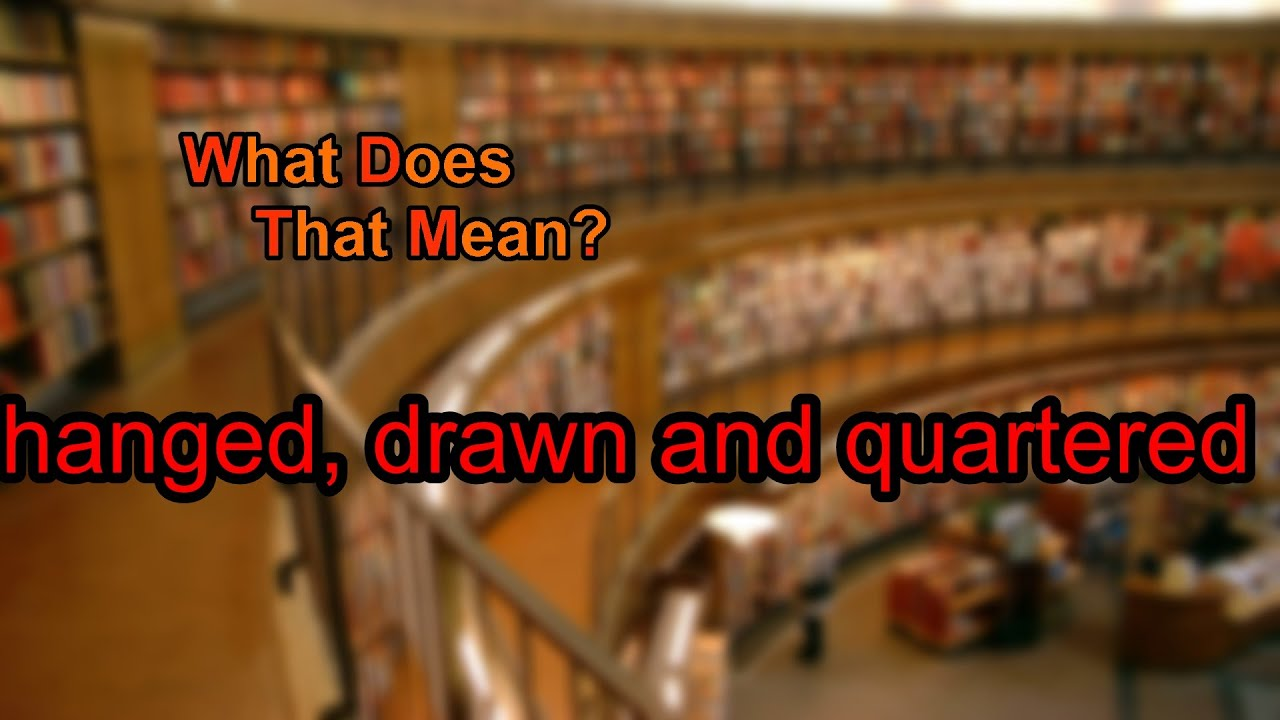 what does hanged drawn and quartered mean youtube