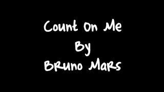 Lirik lagu Count On Me_-_by bruno mars