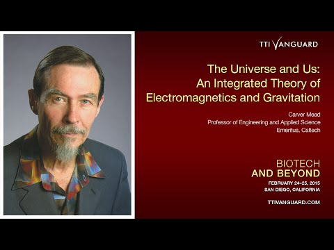 Carver Mead presents The Universe and Us: An Integrated Theory of Electromagnetics and Gravitation