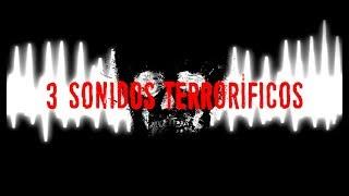 3 SONIDOS TERRORÍFICOS