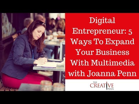 Digital Entrepreneur: 5 Ways To Expand Your Business With Multimedia with Joanna Penn