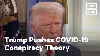 Trump Pushes COVID-19 Conspiracy Theory | NowThis