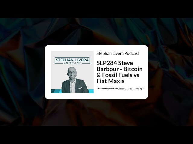 SLP284 Steve Barbour Bitcoin & Fossil Fuels vs Fiat Maxis