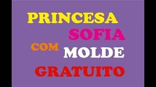 Princesinha Sofia de feltro COM MOLDE GRATUITO | Sarah Silva |
