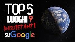 I 5 Luoghi e Foto più INQUIETANTI su Google Maps e Google Earth