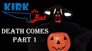 Kirk the Bat | Death Comes, Part 1 (Halloween Special)