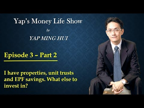 #3 Part 2 - I have properties, unit trusts and EPF savings. What else to invest in?