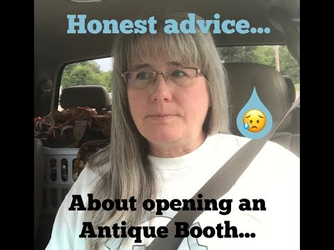 If Your Thinking Of Opening An Antique Booth? Here's some honest advice...