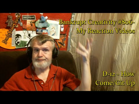 D12  How ComeGit Up : Bankrupt Creativity #806 My Reaction s