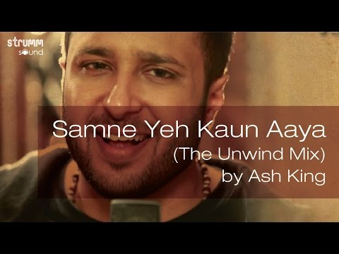 Samne Yeh Kaun Aaya (The Unwind Mix) by Ash King