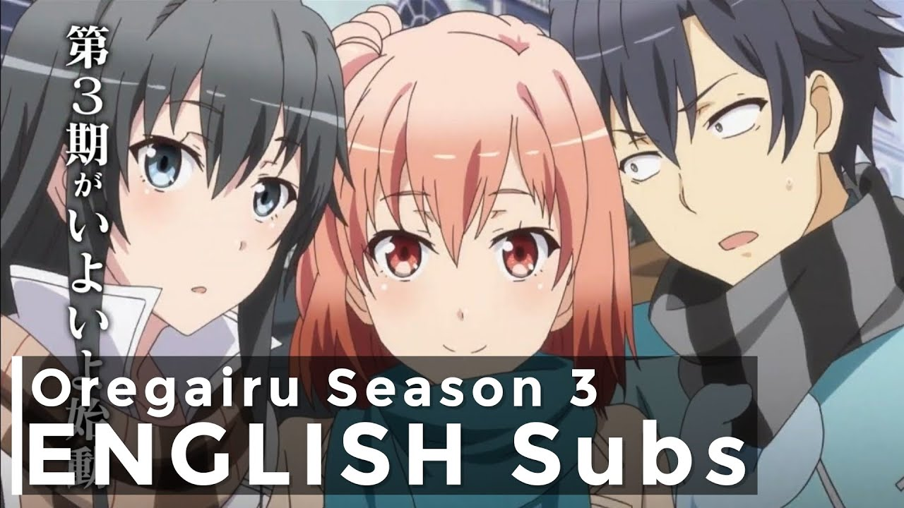 Oregairu Season 3 Trailer w/ English Subs | My Teen Romantic ...