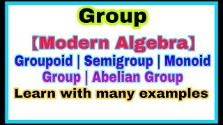 ◆Algebra - Group Theory| Group examples and type | Abelian group | Algebraic structure|  March, 2018