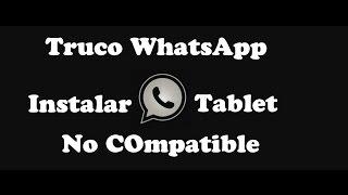 Instalar WhatsApp Messenger en Tablet No Compatible | Tips y Trucos