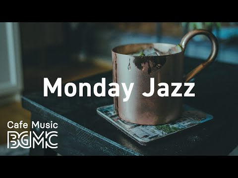 Monday Jazz: Happy Relaxing Coffee Music - Morning Wake Up Background Music for Good Mood