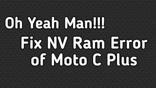 How to Fix NV Ram Error in Moto C Plus | Fix NVRAM error in Moto C Plus