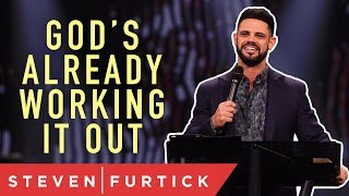 God's already working out what you're worried about.   Pastor Steven Furtick