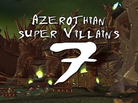 Azerothian Super Villains - Episode 7 (World of Warcraft)