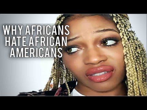 The truth about why Africans HATE African Americans | My experience with African Americans