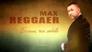 MAX REGGAER - Больше, чем любовь