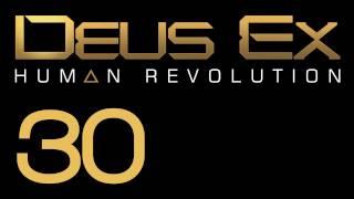 Прохождение Deus Ex: Human Revolution (с живым комментом) Ч. 30