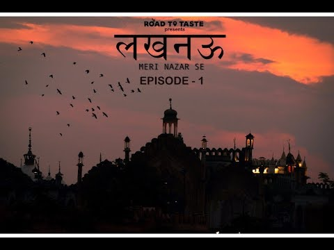 Lucknow Meri Nazar Se | EPISODE 1| Old Lucknow | Road to Taste