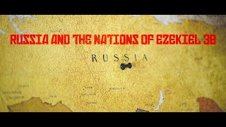 Russia and the Nations of Ezekiel 38