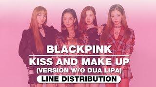 BLACKPINK - Kiss And Make Up (Version w/o Dua Lipa) ~ Line Distribution