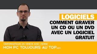 Comment graver un CD ou un DVD avec un logiciel gratuit
