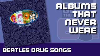 BEATLES DRUG SONGS: Albums That Never Were | #030