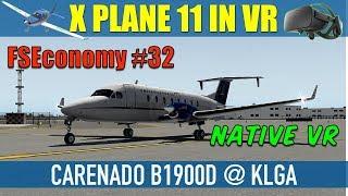 X Plane 11 Native VR FSEconomy #32 Carenado B1900D @ KLGA