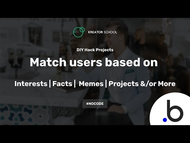 Create a Web app that matches users based on interests, facts, memes or anything! #NoCode