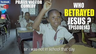 WHO BETRAYED JESUS episode143 PRAIZE VICTOR COMEDY