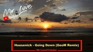 Housenick - Going Down (GeoM Remix)