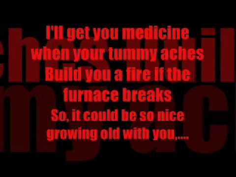 I wanna grow old with you by Adam Sandler...