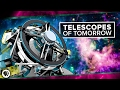Telescopes of Tomorrow | Space Time