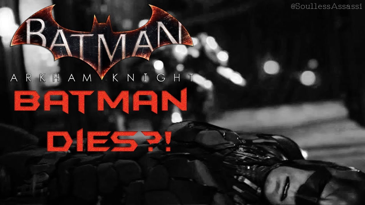 Batman Arkham Knight: Batman Dies?! - YouTube