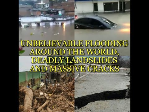 UNBELIEVABLE FLOODING AROUND THE WORLD, DEADLY LANDSLIDES AN