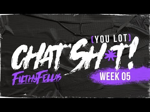 [You Lot] Chat Sh*t! - Week 5 #FilthyFellas