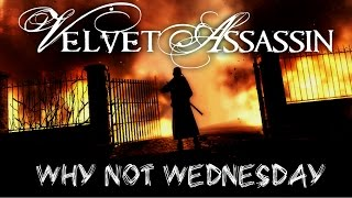 Velvet Assassin - Why Not Wednesday